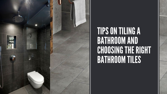 Tips on Tiling a Bathroom and Choosing the Right Bathroom Tiles